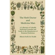 The Herb Doctor and Medicine Man - A Collection of Valuable Medicinal Formulae and Guide to the Manufacture of Botanical Medicines - Illinois Herbs for Health by Anon