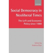 Social Democracy in Neoliberal Times by Fellow and Tutor in Economics Andrew Glyn