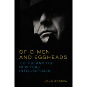 Of G-Men and Eggheads: The FBI and the New York Intellectuals