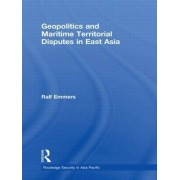Geopolitics and Maritime Territorial Disputes in East Asia by Ralf Emmers