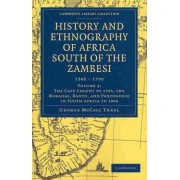 History and Ethnography of Africa South of the Zambesi, from the Settlement of the Portuguese at Sofala in September 1505 to the Conquest of the Cape Colony by the British in September 1795 by George McCall Theal