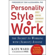 Personality Style at Work: The Secret to Working with (Almost) Anyone by Kate Ward