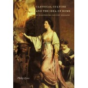 Classical Culture and the Idea of Rome in Eighteenth-century England by Philip Ayres