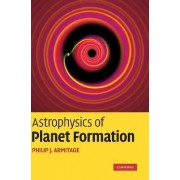 Astrophysics of Planet Formation by Philip J. Armitage