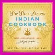 The Three Sisters Indian Cookbook by Sereena Kaul
