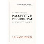 The Political Theory of Possessive Individualism by C. B. Macpherson