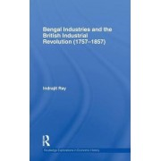 Bengal Industries and the British Industrial Revolution (1757-1857) by Indrajit Ray