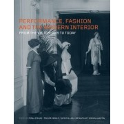Performance, Fashion and the Modern Interior by Fiona Fisher