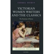 Victorian Women Writers and the Classics by Isobel Hurst