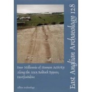 EAA 128: Four Millenia of Human Activity along the A505 Baldock Bypass, Hertfordshire by Mark Phillips