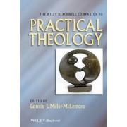 The Wiley-Blackwell Companion to Practical Theology by Bonnie J. Miller-McLemore