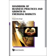 Handbook of Business Practices and Growth in Emerging Markets by Satyendra Singh