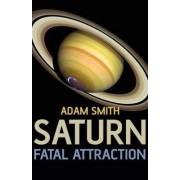 Saturn, Fatal Attraction by Adam Smith
