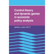 Control Theory and Dynamic Games in Economic Policy Analysis by Maria Luisa Petit