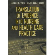 Translation of Evidence into Nursing and Health Care Practice by Kathleen White