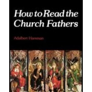 How to Read the Church Fathers by Adalbert Hamman