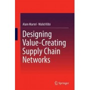 Designing Value-Creating Supply Chain Networks 2016 by Alain Martel