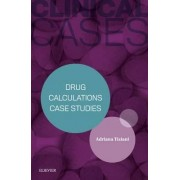 Clinical Cases: Drug Calculations Case Studies by Adriana P. Tiziani
