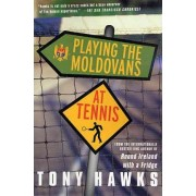 Playing the Moldovans at Tennis by Tony Hawks