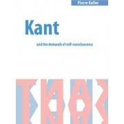 Kant and the Demands of Self-Consciousness by Pierre Keller