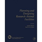 Planning and Designing Research Animal Facilities by Jack Hessler