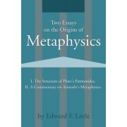 Two Essays on the Origins of Metaphysics by Edward F Little