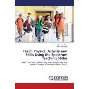Teach Physical Activity and Skills Using the Spectrum Teaching Styles by Zeng Howard Zhenhao