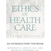 Ethics of Health Care by Benedict M. Ashley
