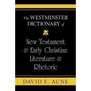 The Westminster Dictionary of New Testament & Early Christian Literature & Rhetoric by David E Aune