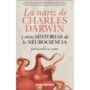 La nariz de Charles Darwin y otras historias de la neurociencia / The nose of Charles Darwin and other stories of neuroscience by Jose Ramon Alonso