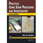 Practical Crime Scene Processing and Investigation by Ross M. Gardner