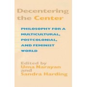 Decentering the Center: Philosophy for a Multicultural, Postcolonial, and Feminist World