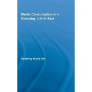 Media Consumption and Everyday Life in Asia by Youna Kim