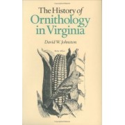 The History of Ornithology in Virginia by David W Johnston