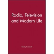 Radio, TV and Modern Life by Paddy Scannell
