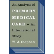 An Analysis of Primary Medical Care by W.J. Stephen