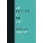 The Practices of the Self by Charles E. Larmore