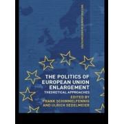 The Politics of European Union Enlargement by Frank Schimmelfennig