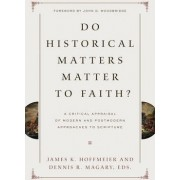 Do Historical Matters Matter to Faith? by James K. Hoffmeier