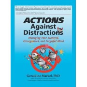 Actions Against Distractions by Geraldine Markel PhD