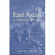 East Asian Economic Regionalism by Edward J. Lincoln
