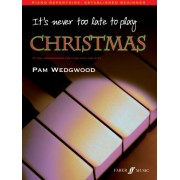 It's Never Too Late to Play Christmas by Pamela Wedgwood