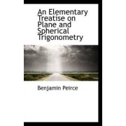 An Elementary Treatise on Plane and Spherical Trigonometry by Benjamin Peirce