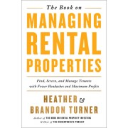 The Book on Managing Rental Properties: A Proven System for Finding, Screening, and Managing Tenants with Fewer Headaches and Maximum Profits