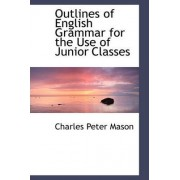 Outlines of English Grammar for the Use of Junior Classes by Charles Peter Mason