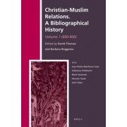 Christian-Muslim Relations. A Bibliographical History: 600-900 Volume 1 by David Thomas
