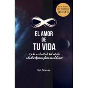 Rut Nieves El Amor de tu Vida: De la esclavitud del miedo a la Confianza plena en el Amor: Volume 3 (Cree en ti)