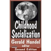 Childhood Socialization by Gerald Handel
