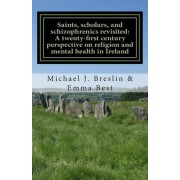 Saints, Scholars, and Schizophrenics Revisited by Michael J Breslin