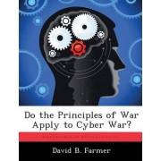 Do the Principles of War Apply to Cyber War? by David B Farmer